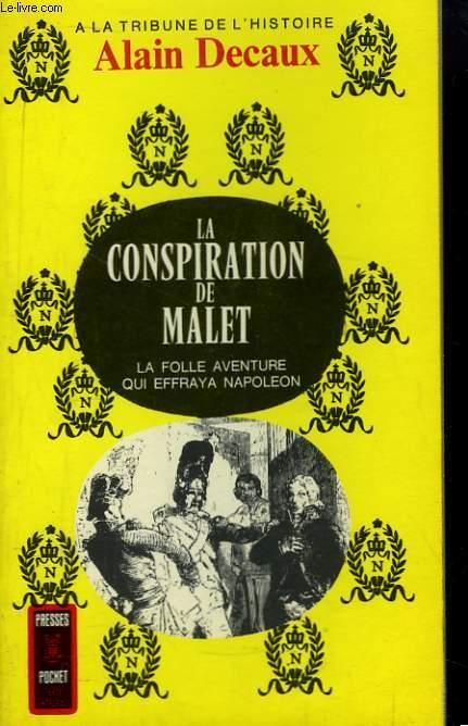 La conspiration de Malet. La folle aveture qui effraya Napoléon.