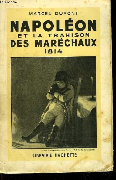 Napoléon et la trahison des Maréchaux 1814