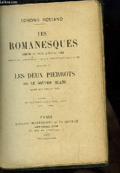 Les Romanesques, comédie en 3 actes en vers. Précédée de Les Deux Pierrots ou le Souper Blanc, lever de rideau en vers.