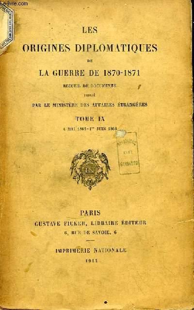 Les Origines Diplomatiques de La Guerre de 1870 - 1871. TOME IX : 4 mai 1866 - 1er juin 1866