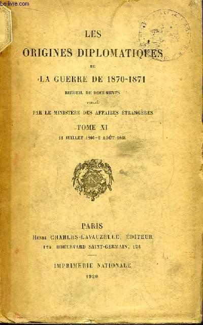 Les Origines Diplomatiques de La Guerre de 1870 - 1871. TOME XI : 11 juillet 1866 - 6 août 1866
