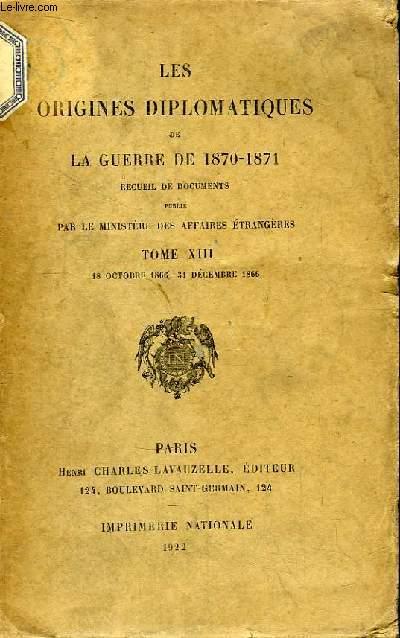 Les Origines Diplomatiques de La Guerre de 1870 - 1871. TOME XIII : 18 octobre 1866 - 31 décembre 1866