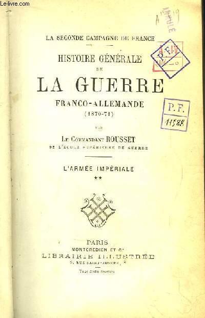Histoire Générale de La Guerre Franco-Allemande. La Seconde Campagne de France. L'Armée Impériale TOME 2