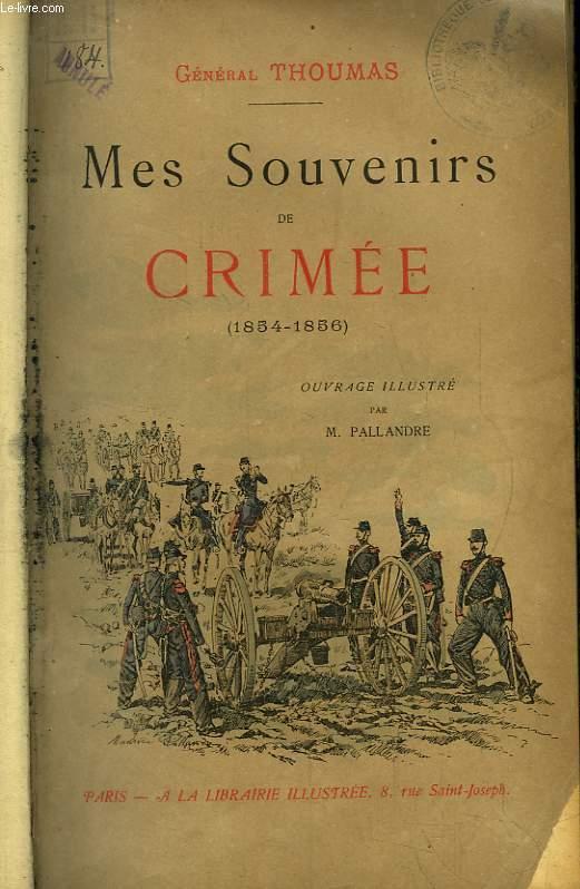 Mes souvenirs de Crimée 1854 - 1856. Marseille, Gallipoli, Andrinople, Varna, LA Dobrutscha, Balaklava et Inkermann, Kamiesch et Kazasch, Les Monts Fédioukine, La Vallée de Baïdar.