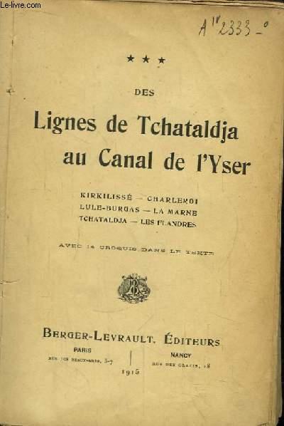 Des Lignes de Tchataldja au Canal de l'Yser. Kirkilissé, Charleroi, Lule-Burgas, La Marne, Tchtaldja, Les Flandres.