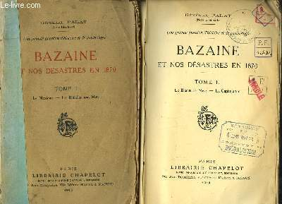 Bazaine et nos désastres en 1870. EN 2 TOMES. Le Mexique - Les Batailles sous Metz. Le Blocus de Metz - La Capitulation.