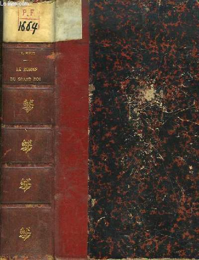 Le roman du Grand Roi. Louis XIV et Marie Mancini. D'après des lettres et documents inédits.