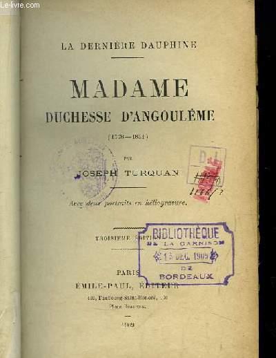 Madame Duchesse d'Angoulème 1778 - 1851. La dernière dauphine.