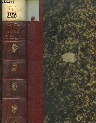 Pierre Le Grand. L'Education, L'Homme, L'Oeuvre.