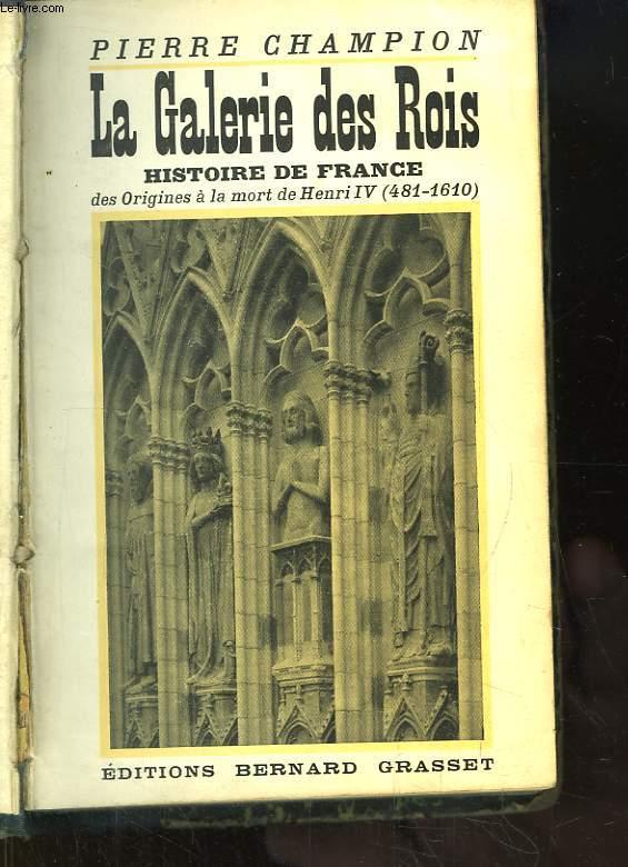 La Galerie des Rois. Histoire de France des Origines à la mort de Henri IV (481 - 1610).