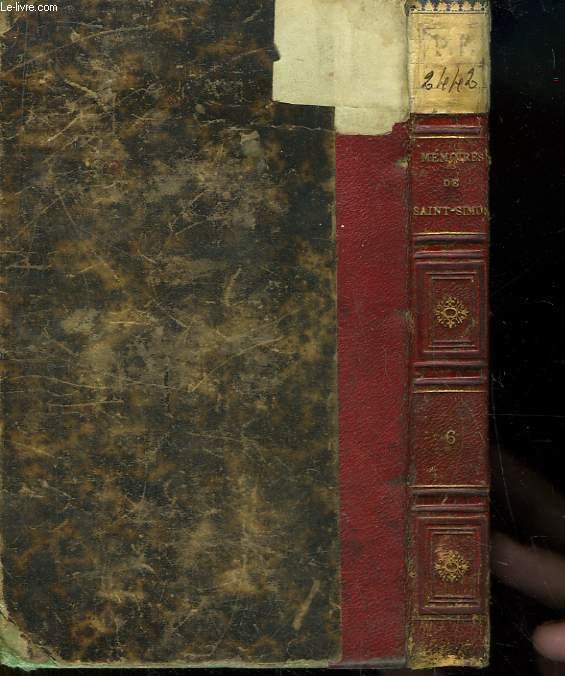 Mémoires, complets et authentiques, du Duc de Saint-Simon sur le siècle de Louis XIV et La Régence. TOME 6