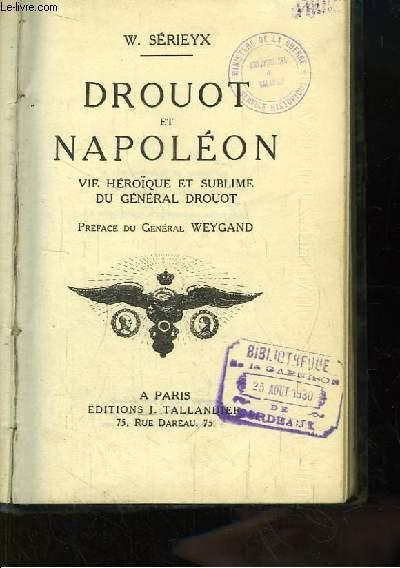 Drouot et Napoléon. Vie Héroïque et Sublime du Général Drouot.