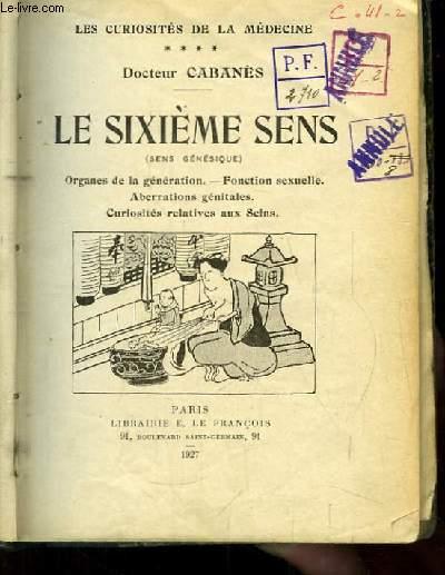 Le Sixième Sens (Sens Génésique). Organes de la génération - Fonction sexuelle - Aberrations génitales. Curiosités relatives aux Seins.