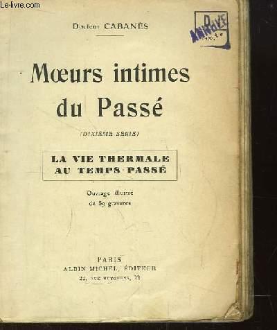 Moeurs intimes du Passé. 10ème série : La Vie Thermale au temps passé.