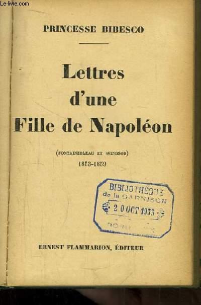 Lettres d'une Fille de Napoléon. (Fontainebleau et Windsor 1853 - 1859)