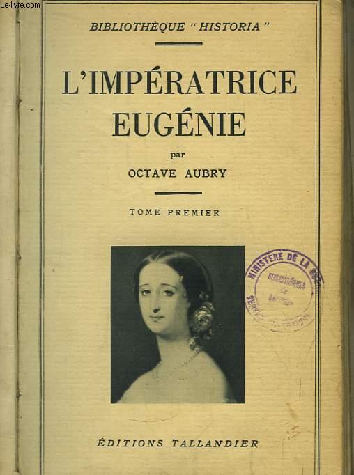 L'Impératrice Eugénie. TOME 1er