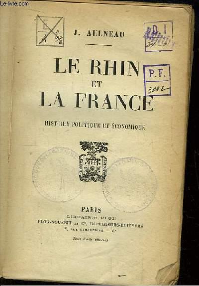 Le Rhin et la France. Histoire Politique et Economique.