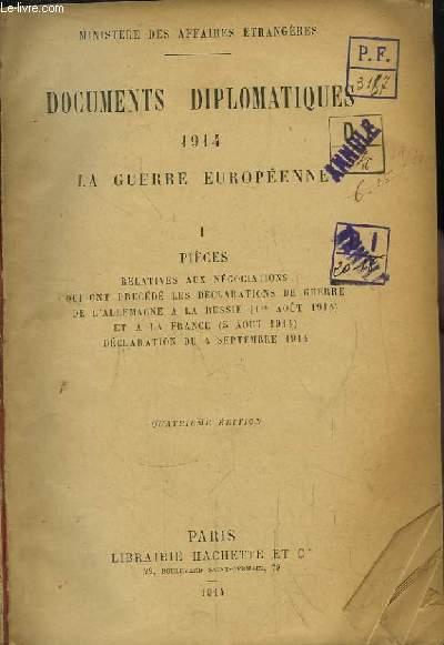 Documents Diplomatiques 1914, la Guerre Européenne. 1ère partie : Pièces relatives aux négociations qui ont précédé les déclarations de guerre de l'Allemagne à la Russie (1er août 1914) et à la France (5 août 1914). Déclaration du 4 sept. 1914