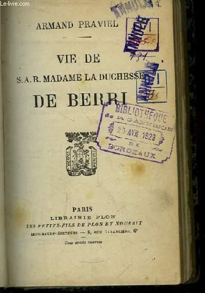 Vie de S.A.R. Madame la Duchesse de Berri.