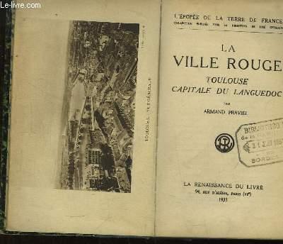 La Ville Rouge. Toulouse, Capitale du Languedoc.