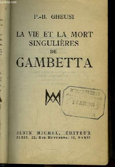 La vie et la mort singulières de Gambetta.