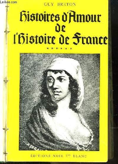 Histoires d'Amour de l'Histoire de France. TOME 6