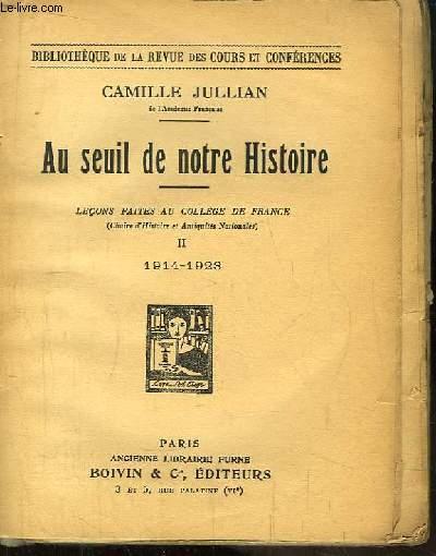 Au Seuil de notre Histoire. Leçons faites au Collège de France (Chaire d'Histoire et Antiquités Nationales). TOME II : 1914 - 1923