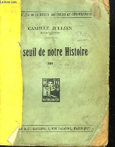 Au Seuil de notre Histoire. Leçons faites au Collège de France (Chaire d'Histoire et Antiquités Nationales). TOME III : 1923- 1930