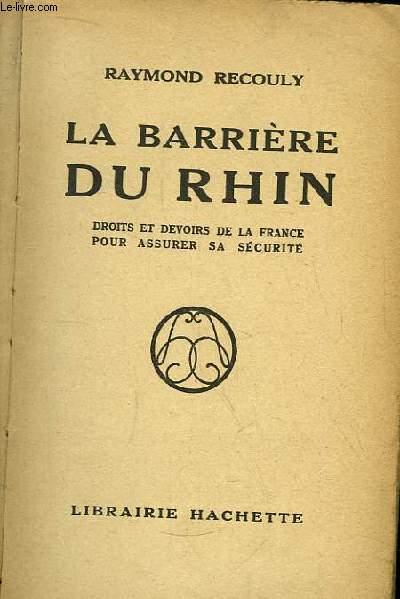 La Barrière du Rhin. Droits et devoirs de la France pour assurer sa sécurité.