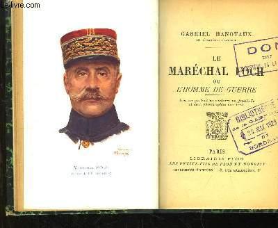 Le Maréchal Foch ou l'Homme de Guerre.
