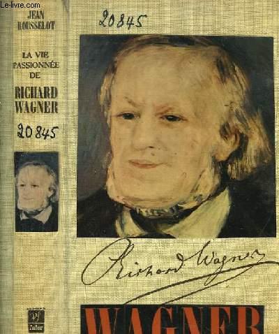 La vie passionnée de Wagner.