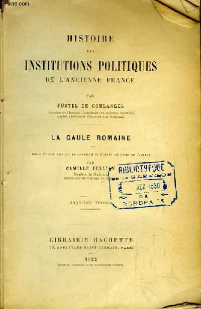 Histoire des Institutions Politiques de l'Ancienne France. La Gaule Romaine par Camille Jullian.
