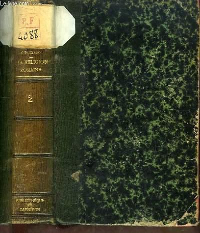 La Religion Romaine d'Auguste aux Antonins. TOME 2nd