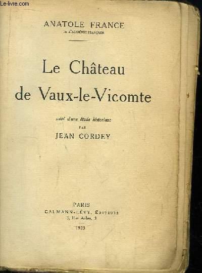 Le Château de Vaux-le-Vicomte. Suivi d'une Etude historique par Jean Cordey.