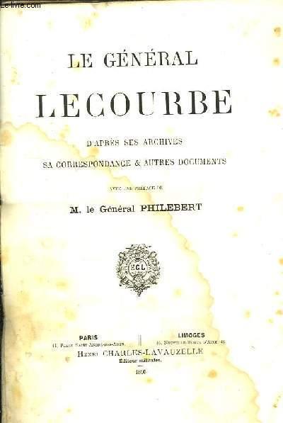 Le Général Lecourbe, d'après ses archives, sa correspondance & autres documents.