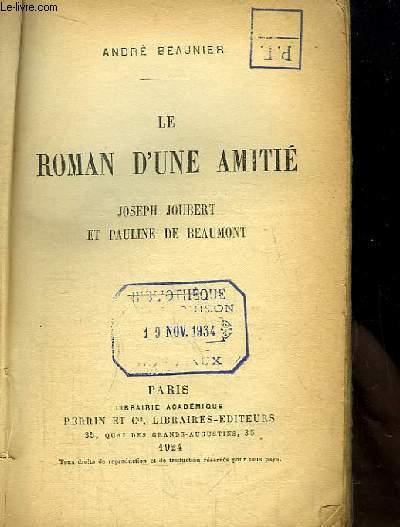 Le Roman d'une Amitié. Joseph Joubert et Pauline de Beaumont.
