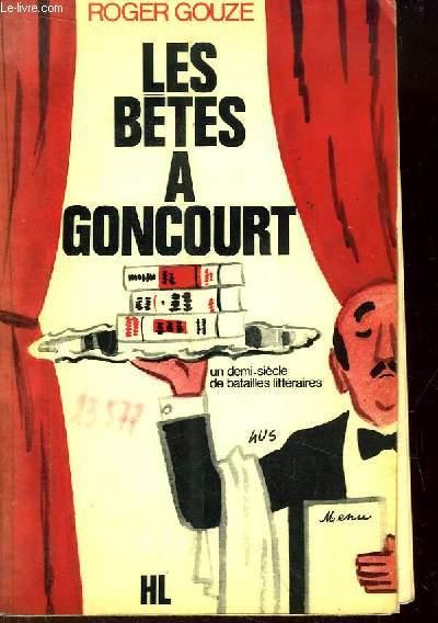 Les Bêtes à Goncourt (un demi-siècle de batailles littéraires).