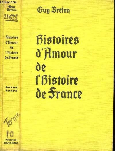 Histoires d'Amour de l'Histoire de France. TOME 10