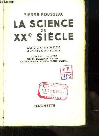 La Science du XXe siècle. Découvertes, Applications.