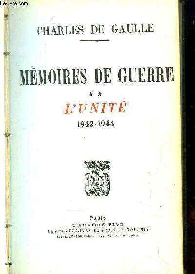Mémoires de Guerre. TOME II : L'Unité 1942 - 1944.