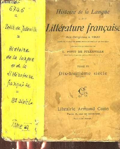 Histoire de la Langue et de la Littérature Française, des Origines à 1900. TOME VI : Dix-huitième siècle.