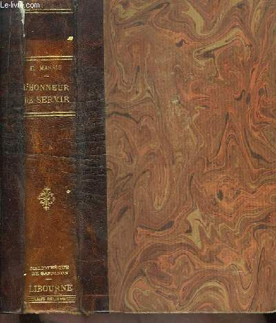 L'Honneur de Servir. Textes réunis pour contribuer à l'histoire d'une génération (1912 - 1937)