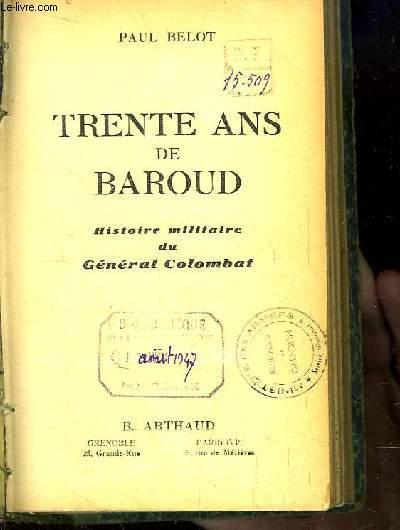 Trente ans de Baroud. Histoire militaire du Général Colombat.