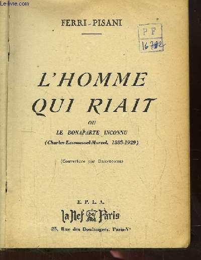 L'Homme qui riait ou le Bonaparte Inconnu (Charles-Emmanuel-Marcel 1885 - 1929)