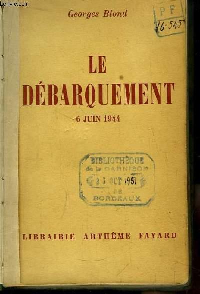 Le Débarquement. 6 juin 1944