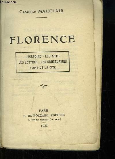 Florence. L'histoire, les arts, les lettres, les sanctuaires, l'Ame de la Cité.
