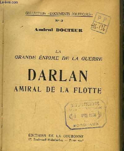 Darlan, Amiral de la Flotte. La grande énigme de la guerre.