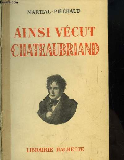 Ainsi vécut Chateaubriand.