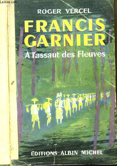 Francis Garnier. A l'assaut des Fleuves.