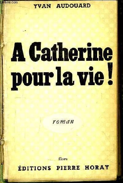 A Catherine pour la vie ! Roman